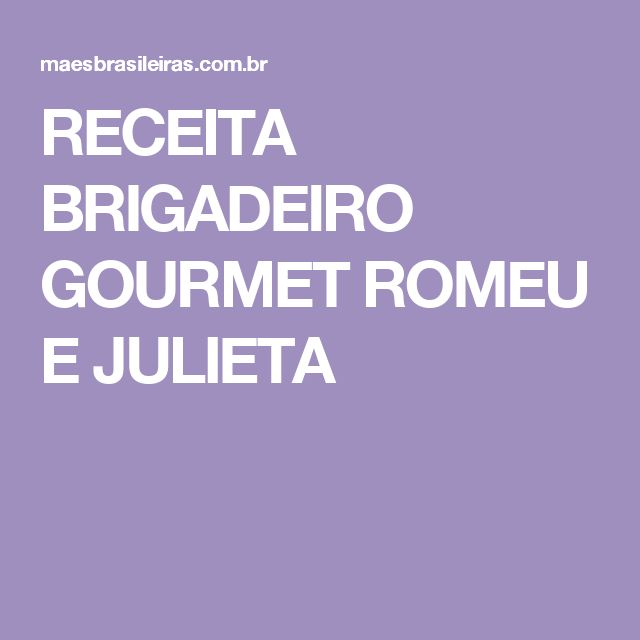 RECEITA BRIGADEIRO GOURMET ROMEU E JULIETA