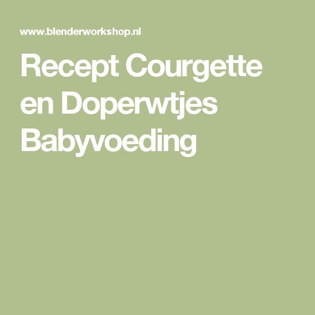Recept Courgette en Doperwtjes Babyvoeding