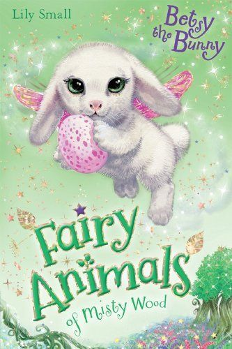 Fairy Animals of Misty Wood, Betsy the Bunny by Lily Small.