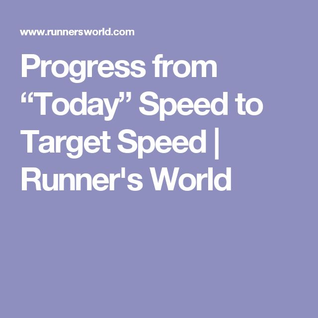 """Progress from """"Today"""" Speed to Target Speed   Runner's World"""