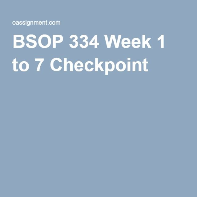 BSOP 334 Week 1 to 7 Checkpoint