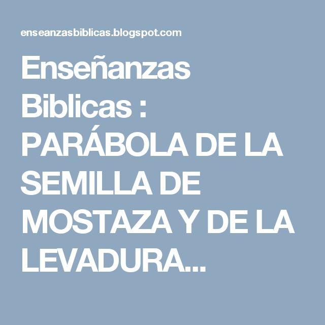 Enseñanzas Biblicas : PARÁBOLA DE LA SEMILLA DE MOSTAZA Y DE LA LEVADURA...