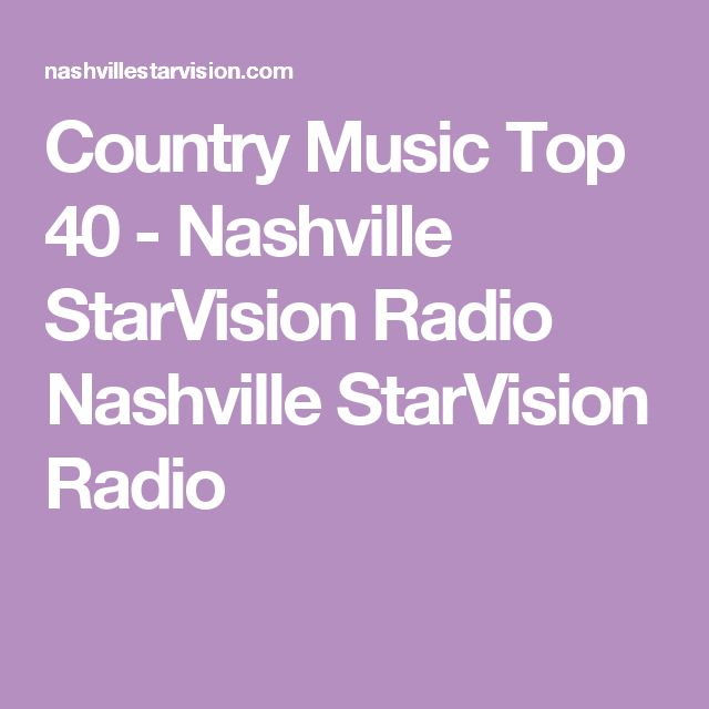 Country Music Top 40 - Nashville StarVision Radio Nashville StarVision Radio