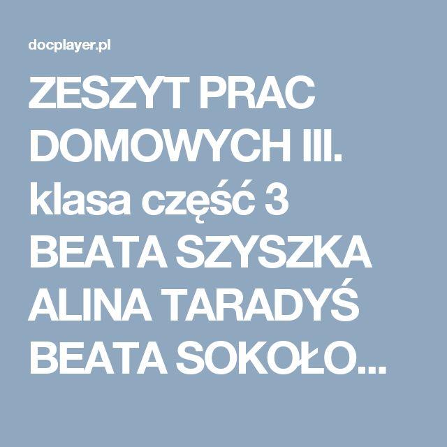 ZESZYT PRAC DOMOWYCH III. klasa część 3 BEATA SZYSZKA ALINA TARADYŚ BEATA SOKOŁOWSKA-KOSIK - PDF