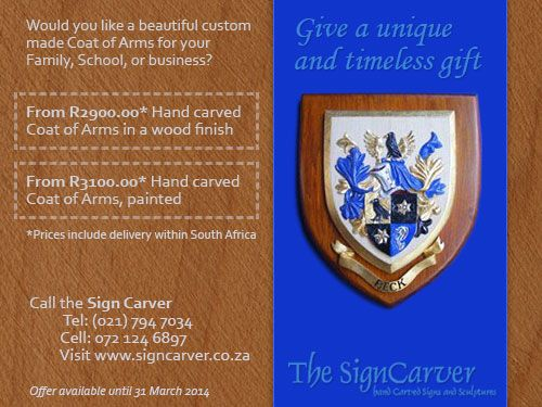Special Offer: A Coat of Arms for your Family, School or Business, hand crafted in wood and painted from R3100.00*   A symbol of honour and a family heirloom to hand down to future generations, get your custom made Coat of Arms at a discounted price. Offer ends 31 March 2014  *price includes delivery within South Africa