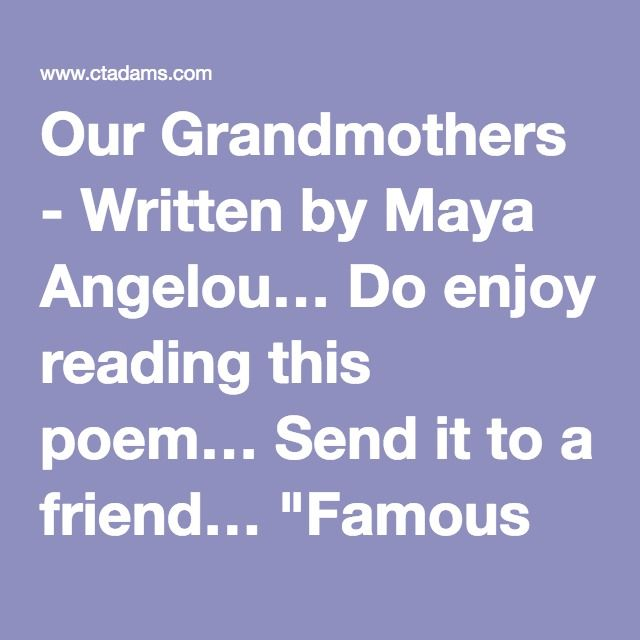 our grandmothers by maya angel Maya angelou - poet - maya angelou was an author, poet, historian, songwriter, playwright, dancer, stage and screen producer, director, performer, singer, and civil rights activist.
