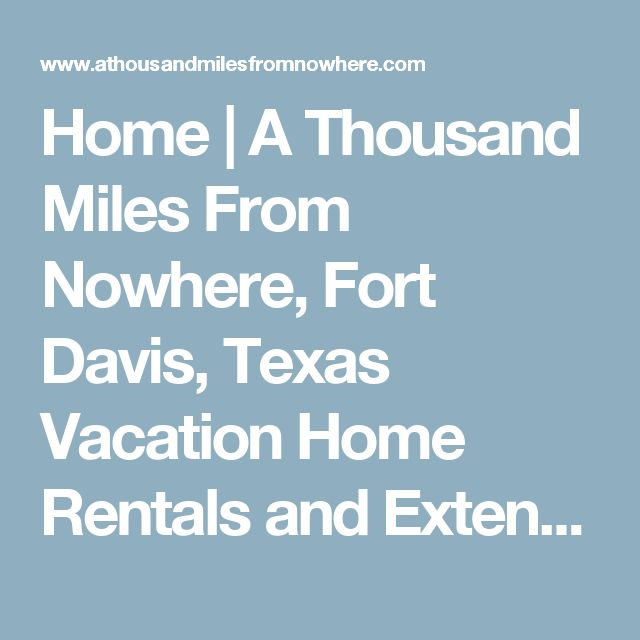 Home | A Thousand Miles From Nowhere, Fort Davis, Texas Vacation Home Rentals and Extended Stay Homes Dog Friendly Rentals