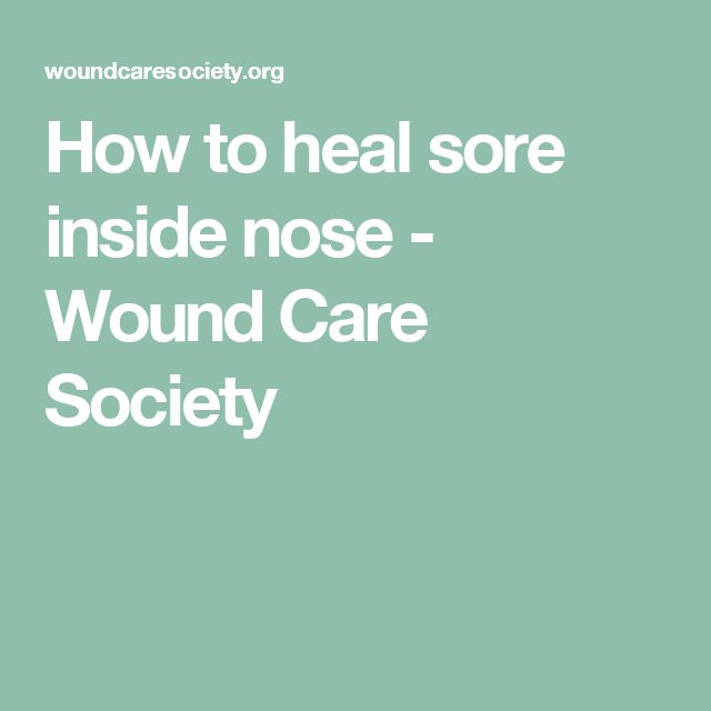 How to heal sore inside nose - Wound Care Society