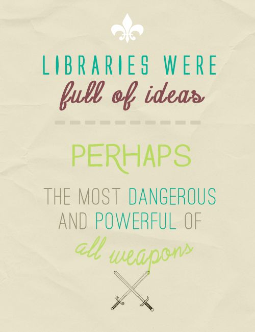 "throne of glass meme → 1/7 quotes   ""Libraries were full of ideas–perhaps the most dangerous and powerful of all weapons."""