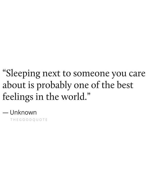 Sleeping Next To Someone You Care About Is Probably Sleep Quotes Caring About Someone Quotes Be Yourself Quotes