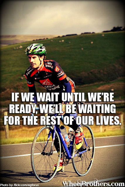 If we wait until we're ready, we'll be waiting for the rest of your lives. #quote #motivation #inspirational