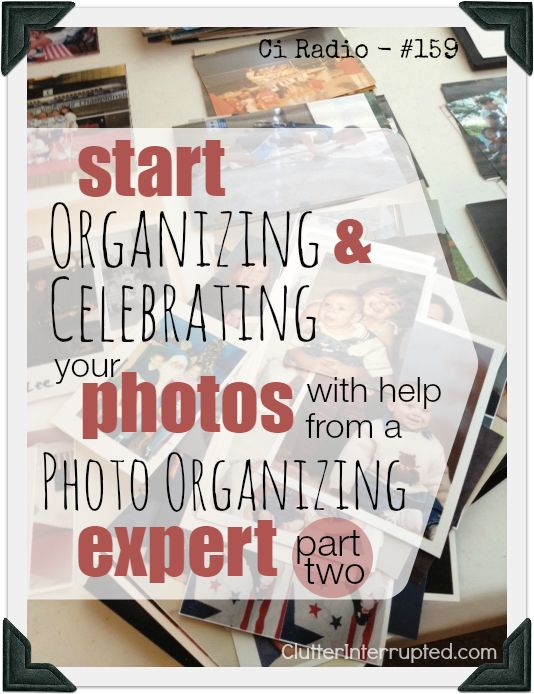 159 - Start Organizing and Celebrating Your Photos with Help From a Photo Organizing Expert - Part 2 | Clutter Interrupted