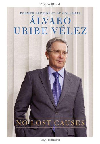 No Lost Causes by Alvaro Uribe Velez. $19.67. 336 pages. Reading level: Ages 18 and up. Publisher: Celebra Hardcover (October 2, 2012). Save 27% Off!