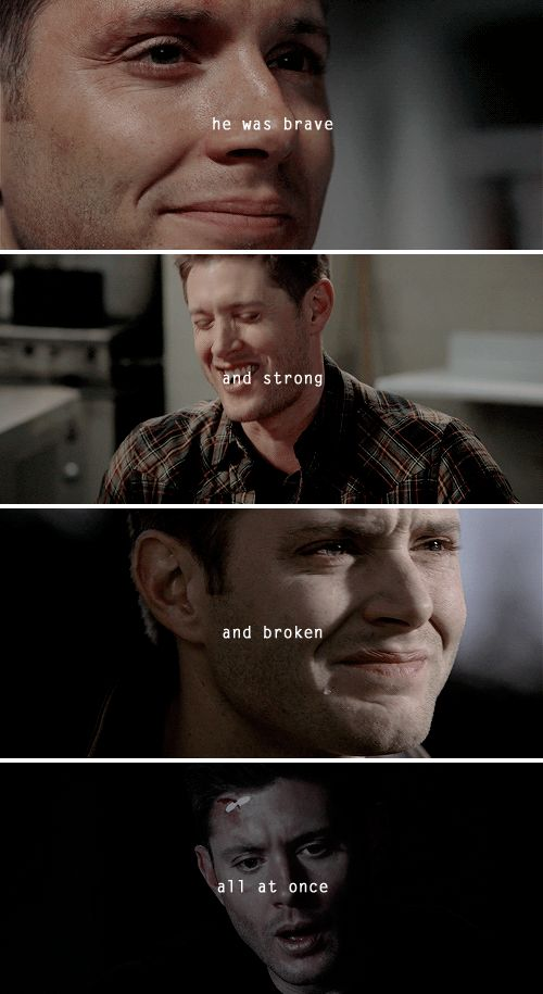 Dean Winchester: He was brave and strong and broken all at once. #spn