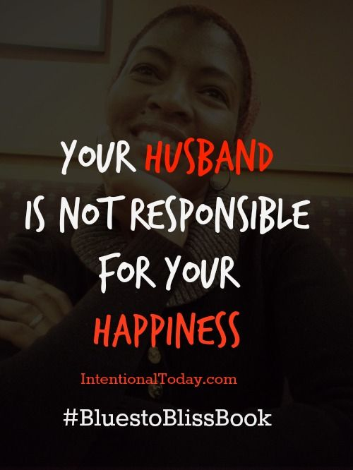 One of the biggest lessons I learned in the early years of marriage - my husband is not responsible for my happiness. I can't put such heavy responsibilty on him. I have to learn how to go to God for my joy and filling.