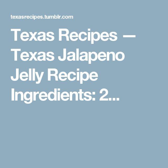 Texas Recipes — Texas Jalapeno Jelly Recipe Ingredients: 2...