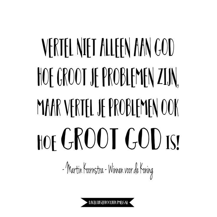 Vertel niet alleen aan God hoe groot je problemen zijn,maar vertel je problemen ookhoe Groot God is! Martin Koornstra – Winnen voor de Koning  #Geloof, #Kracht, #Leven  https://www.dagelijksebroodkruimels.nl/winnen-voor-de-koning-martin-koornstra/