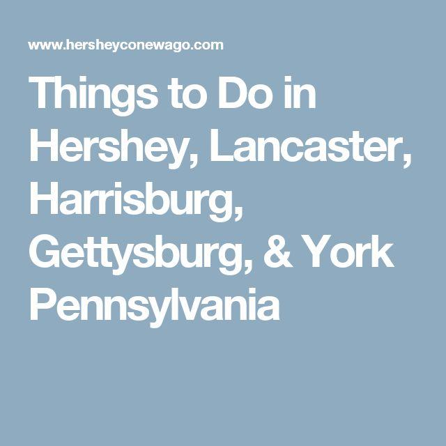 Things to Do in Hershey, Lancaster, Harrisburg, Gettysburg, & York Pennsylvania