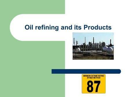 Oil refining and its Products>