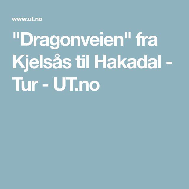 """""""Dragonveien"""" fra Kjelsås til Hakadal - Tur - UT.no"""
