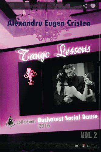 Tango Lessons: The Music and the Dance (Bucharest Social Dance) (Volume 2)
