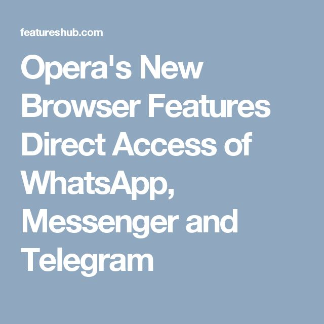 Opera's New Browser Features Direct Access of WhatsApp, Messenger and Telegram