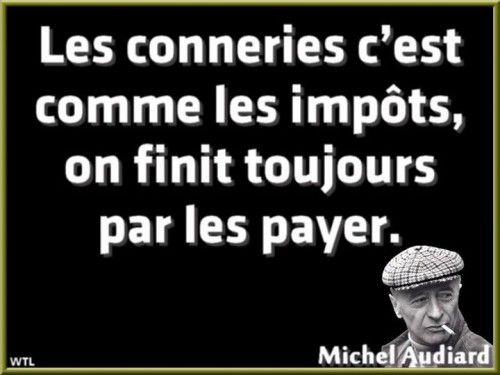 Michel AUDIARD ''Les conneries c'est comme les impots...''.JPG