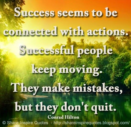 Success seems to be connected with actions. Successful people keep moving. They make mistakes, but they don't quit. ~Conrad Hilton  #FamousPeople #famousquotes #famouspeoplequotes #famousquotesandsayings #famouspeoplequotesandsayings #quotesbyfamouspeople #quotesbyConradHilton #ConradHilton #ConradHiltonquotes #success #connected #actions #people #moving #mistakes #quit #shareinspirequotes #share #inspire #quotes #whatsapp