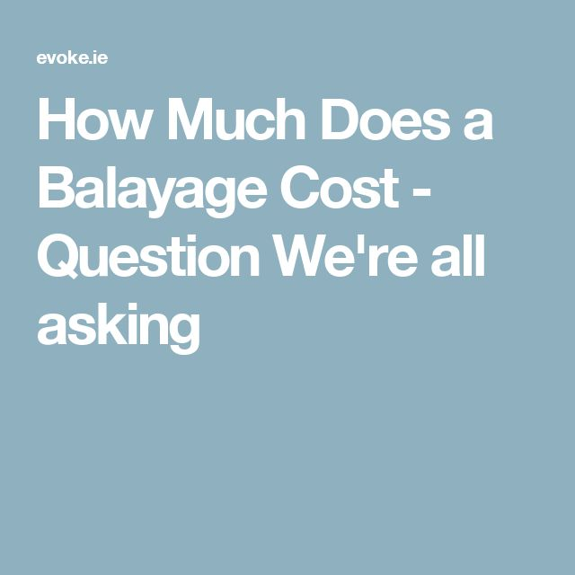 How Much Does a Balayage Cost - Question We're all asking