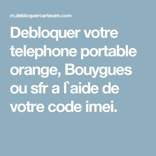 Debloquer votre telephone portable orange, Bouygues ou sfr a l`aide de votre code imei.