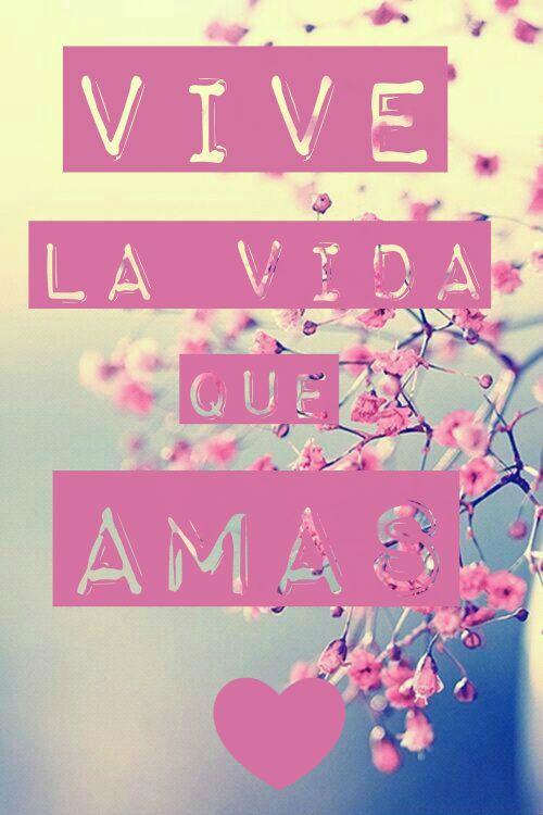 #frases Vive la #vida que #amas.