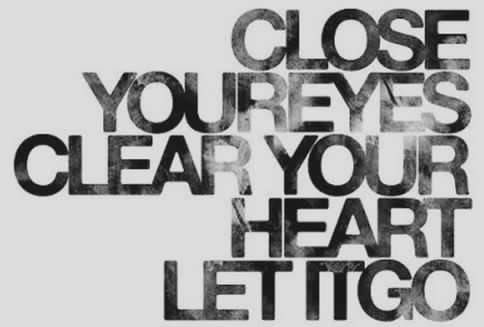 close your eyes, clear your heart, let it go (i'm pretty sure