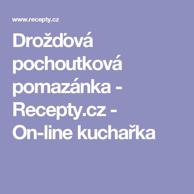 Drožďová pochoutková pomazánka  - Recepty.cz - On-line kuchařka