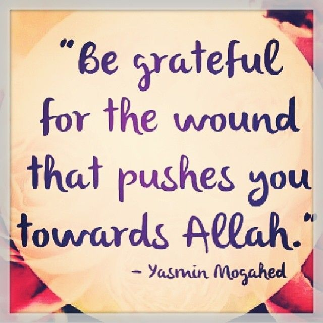 be grateful for the wound that pushes you towards Allah.
