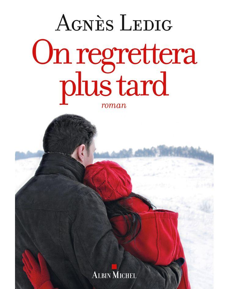 « On regrettera plus tard » d'Agnès Ledig (éditions Albin Michel) - Livres : le top 10 du mois de mars - Elle