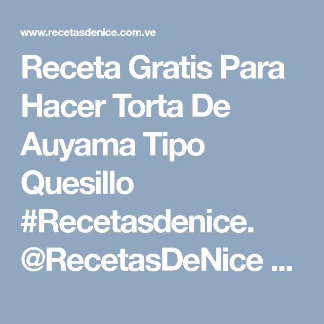 Receta Gratis Para Hacer Torta De Auyama Tipo Quesillo #Recetasdenice. @RecetasDeNice Venezuela