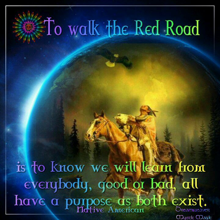 Always Walking the Red Road, accepting of all that is, always knowing their purpose and to exist equally as One. <3 -Mary Long-