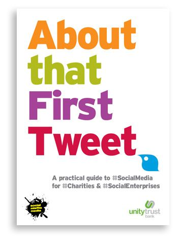 About that first tweet - a practical guide to social media for charities and social enterprises.