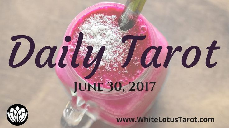 #Daily #Tarot Reading #June 30 2017 an Intuitive Life Coaching by White Lot...