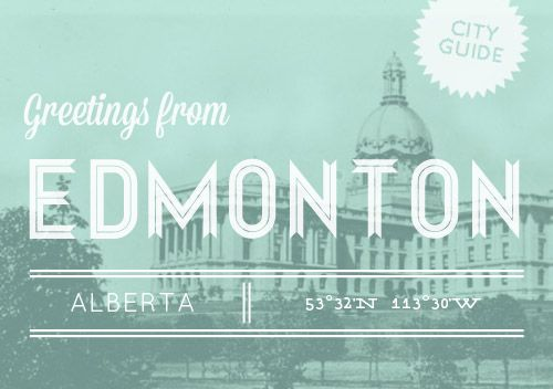 Design Sponge's Amazing guide to Edmonton, with some additions from Inspired by Lynne