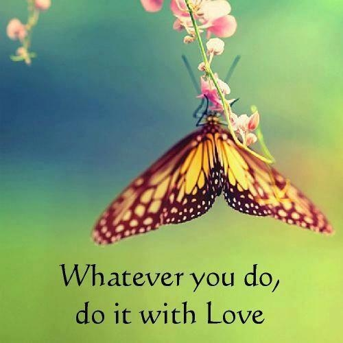 Whatever you do, do it with LOVE!  www.thefirst10minutes.com: Spiritual Quotes, Motivation Sayings, Quality Quotes, Milkw Butterflies, Motivation Quotes, Monarch Butterflies, Love Quotes, Inspiration Quotes, Quotes About Life