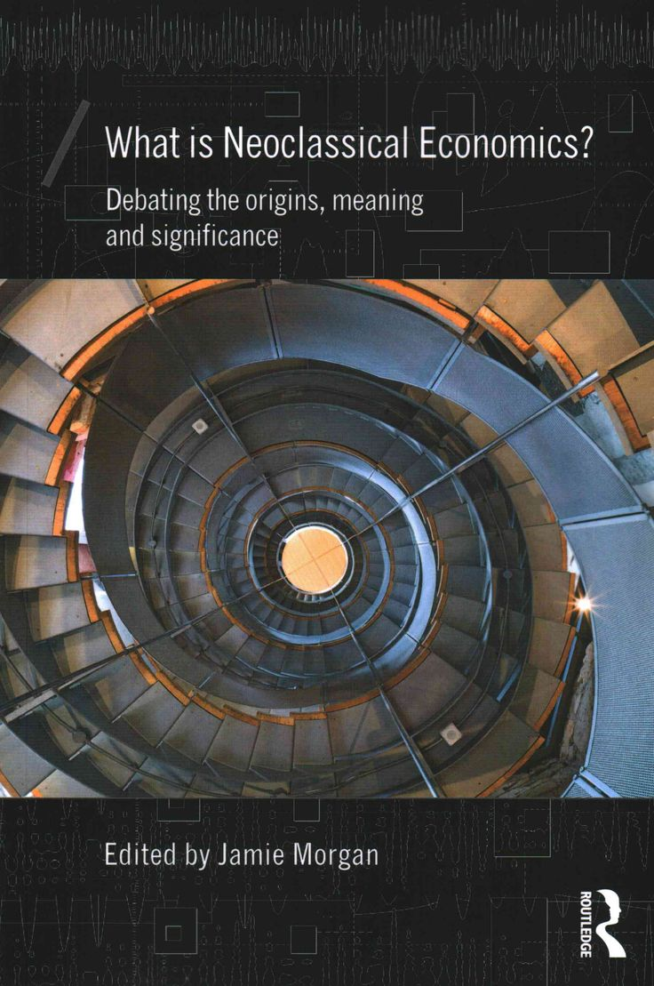 What Is Neoclassical Economics?: Debating the Origins, Meaning and Significance