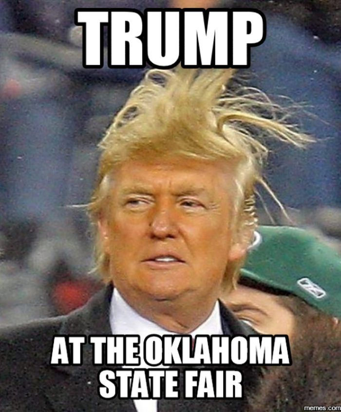 1 I Think We Can All Agree Oklahoma Is Not The State For President Trump S Hair Hopefully He Ll Bring H Funny Video Memes Funny Memes About Life Trump Memes