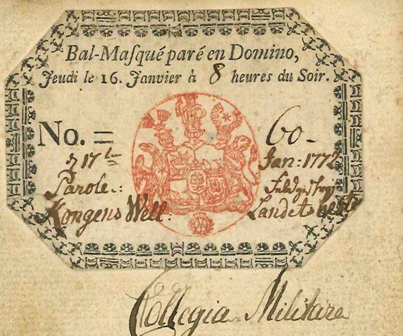 """Billet til maskeballet den 16 januar 1772, som blev Struensee og Caroline Mathildes sidste aften sammen.   Ticket to the """"Bal Masque"""" on Jan. 16th. 1772, which became Struensees and Caroline Mathildes last evening together (Teatermuseet i Hofteateret)"""