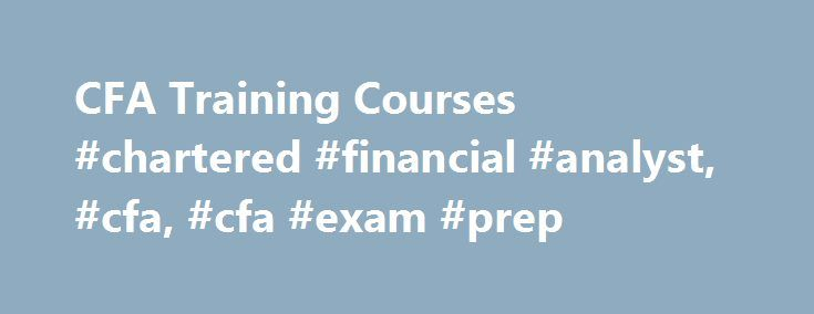 CFA Training Courses #chartered #financial #analyst, #cfa, #cfa #exam #prep http://papua-new-guinea.remmont.com/cfa-training-courses-chartered-financial-analyst-cfa-cfa-exam-prep/  # Chartered Financial Analyst (CFA) Seeking to earn the prestigious CFA designation? Then you've come to the right place! Bank Training Center offers CFA training and exam prep courses for those professionals interested in earning the prestigious Chartered Financial Analyst designation. The CFA Institute awards…
