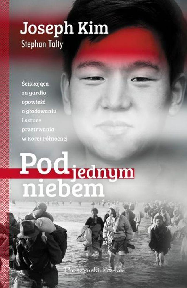 """Joseph Kim, Stephan Talty, """"Pod jednym niebem"""", przeł. Jan Hensel, Prószyński i S-ka, Warszawa 2016. 429 stron"""