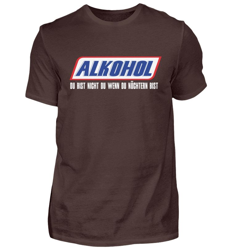 Alkohol – Du bist nicht du wenn du nüchtern bist T-Shirt