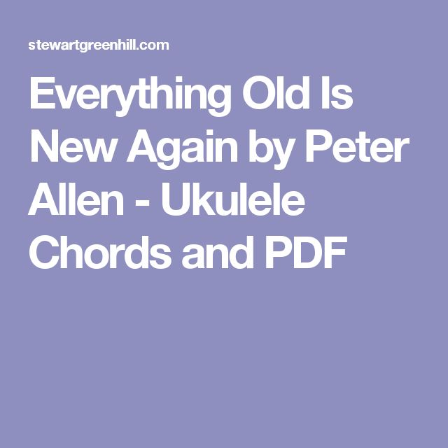 Everything Old Is New Again by Peter Allen - Ukulele Chords and PDF