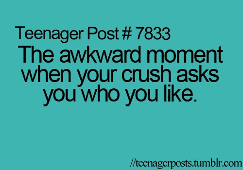 The awkward moment when your crush asks you who you like ...
