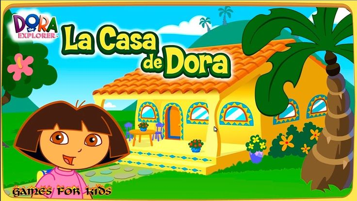 Gameplay Dora the Explorer | La Casa De Dora - Games for Kids!